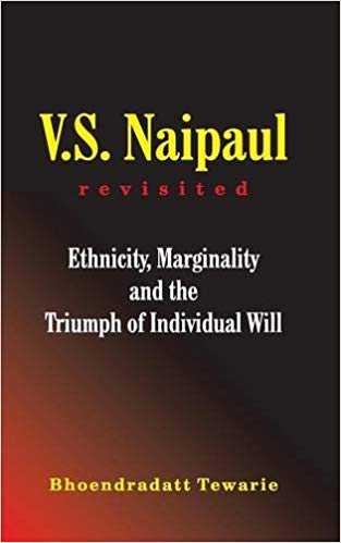 V.S. Naipaul Revisited- Ethnicity, Marginality and the Triumph of Individual Will Book